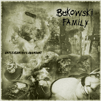 Bukowski Family – Unpleasantries Abundant