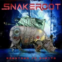 Snakeroot - Downtown to Ghetto