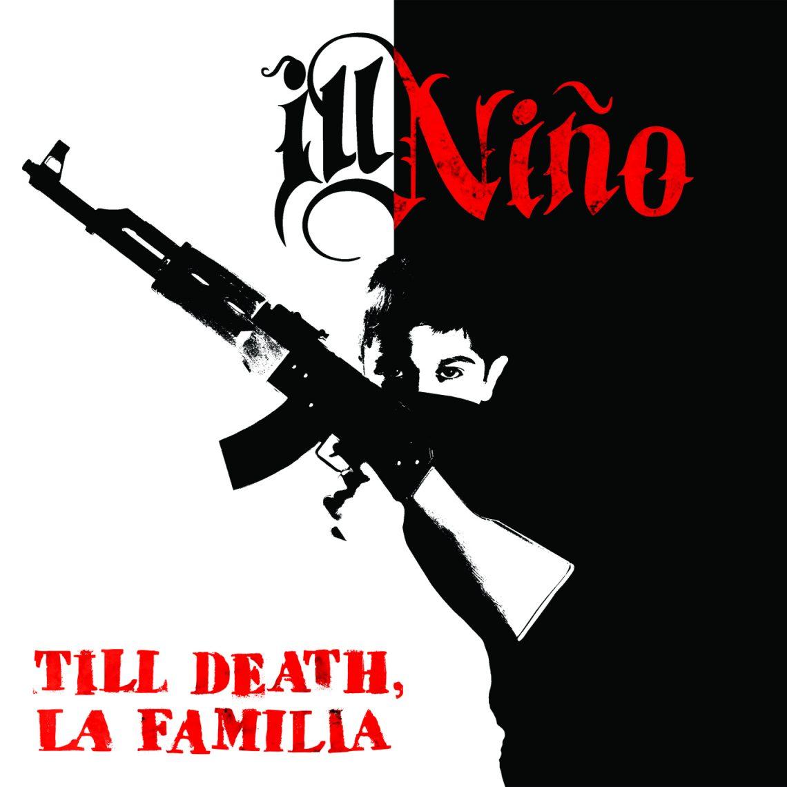 Ill Nino – Till Death, La Familia