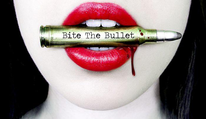 BITE THE BULLET!