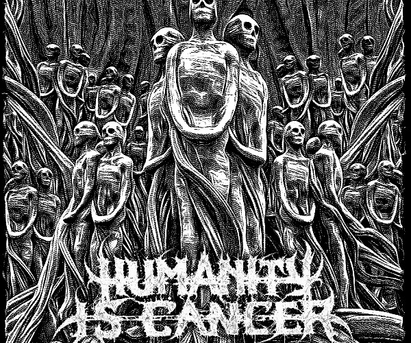 Humanity is Cancer seeking label