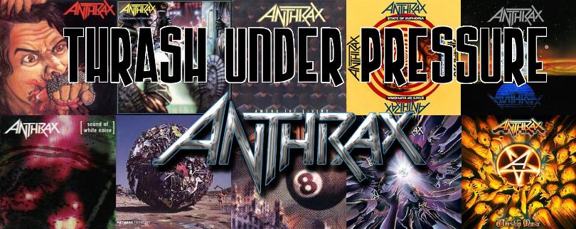 Thrash Under Pressure: Anthrax