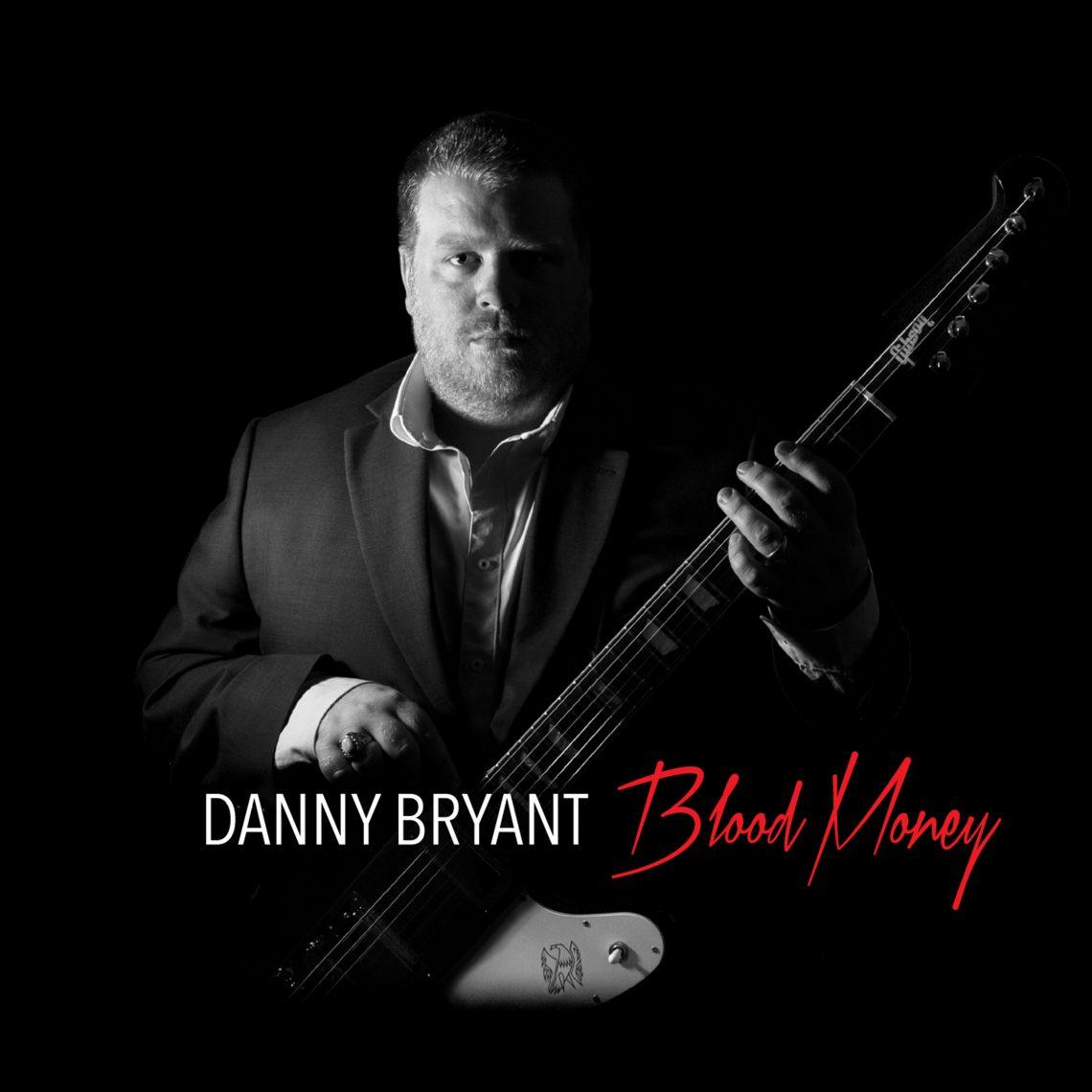 DANNY BRYANT – BLOOD MONEY – CD REVIEW & 2016 Tour Dates