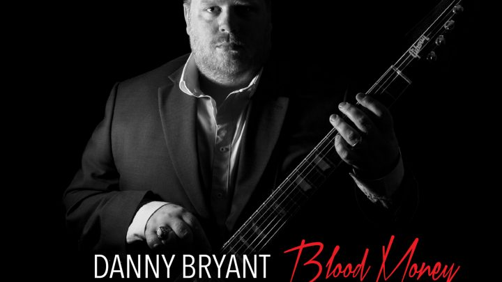 DANNY BRYANT – BLOOD MONEY – CD REVIEW & 2016 Tour Dates