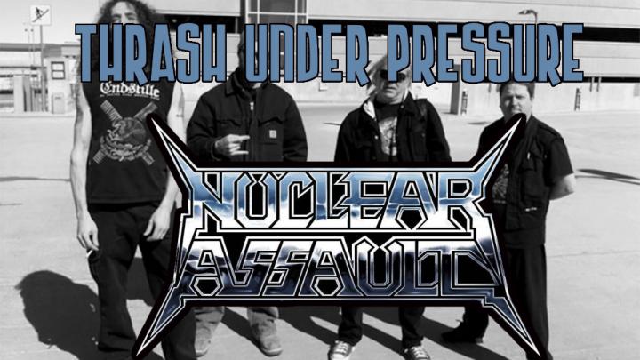 Thrash Under Pressure: Nuclear Assault