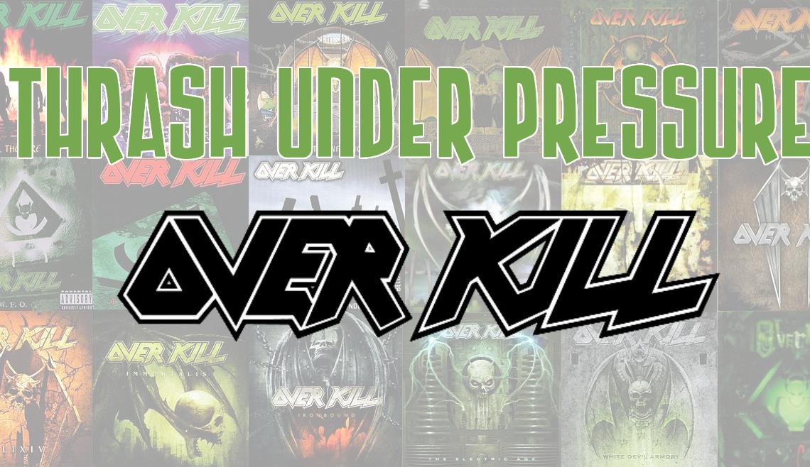 Thrash Under Pressure: Overkill
