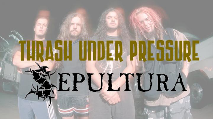 Thrash Under Pressure: Sepultura