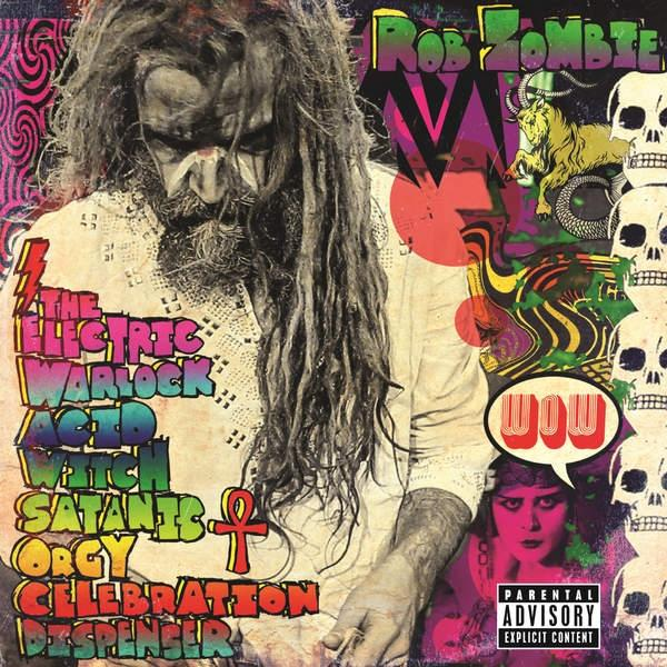 Rob Zombie – The Electric Warlock Acid Witch Satanic Orgy Celebration Dispenser – CD Review