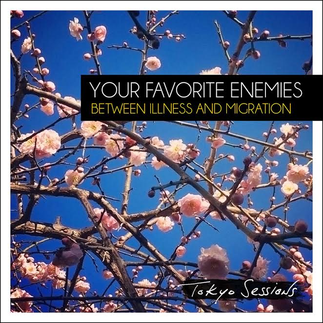 Your Favorite Enemies – Between Illness and Migration – Deluxe: Tokyo sessions – CD Review