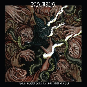 Nails – You Will Never Be One Of Us – CD Reveiw