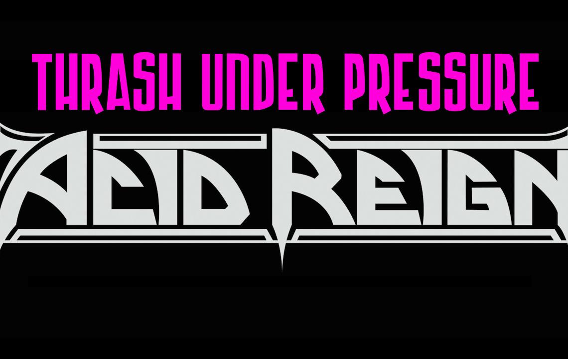 Thrash Under Pressure: Acid Reign