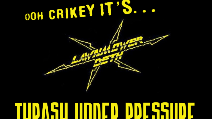 Thrash Under Pressure: Lawnmower Deth