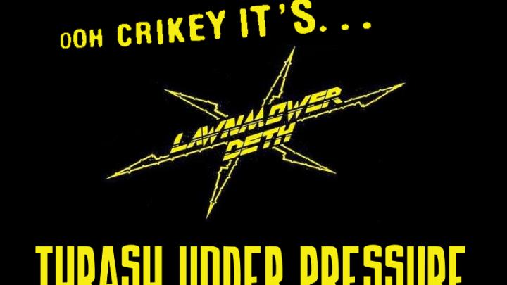 Thrash Under Pressure: Lawnmower Deth