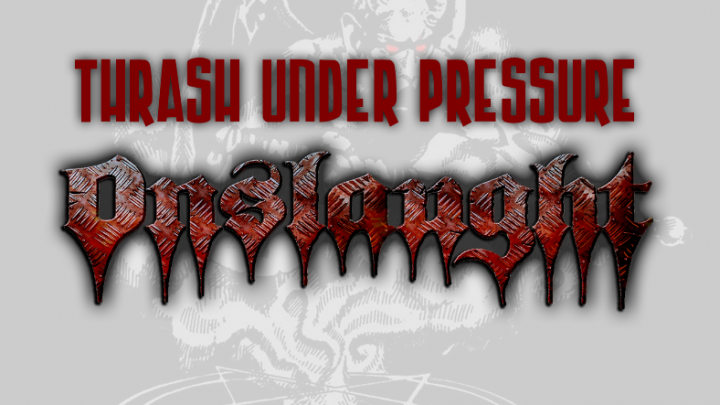 Thrash Under Pressure: Onslaught
