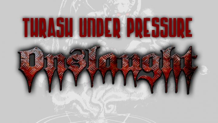 Thrash Under Pressure: Onslaught