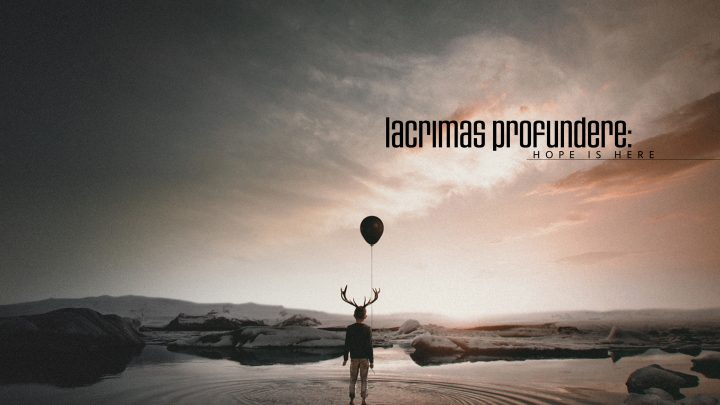 LACRIMAS PROFUNDERE – HOPE IS HERE