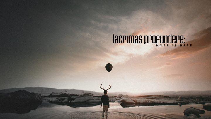 LACRIMAS PROFUNDERE – HOPE IS HERE