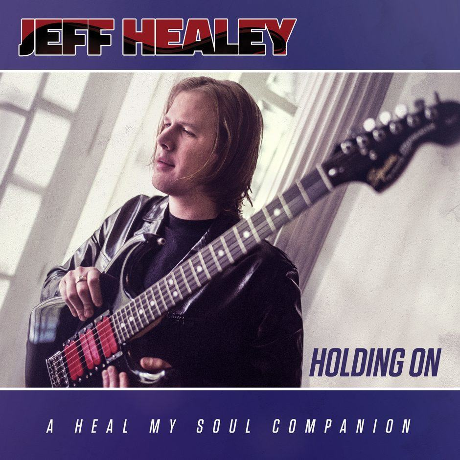 Jeff Healey – Holding On – A Heal My Soul Companion