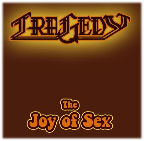 Tragedy – The Joy of Sex