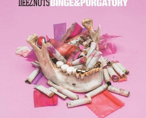 Deez Nuts – Binge and Purgatory