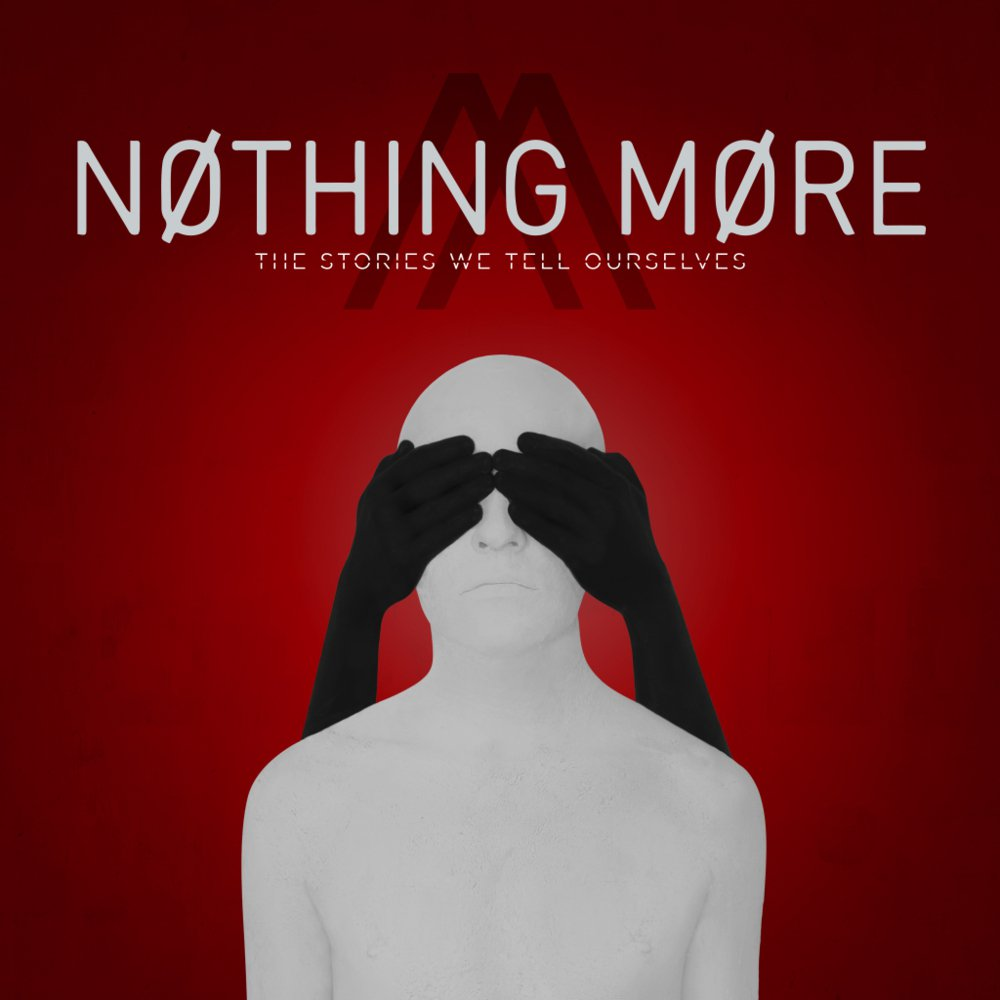 Nothing More – The Stories We Tell Ourselves