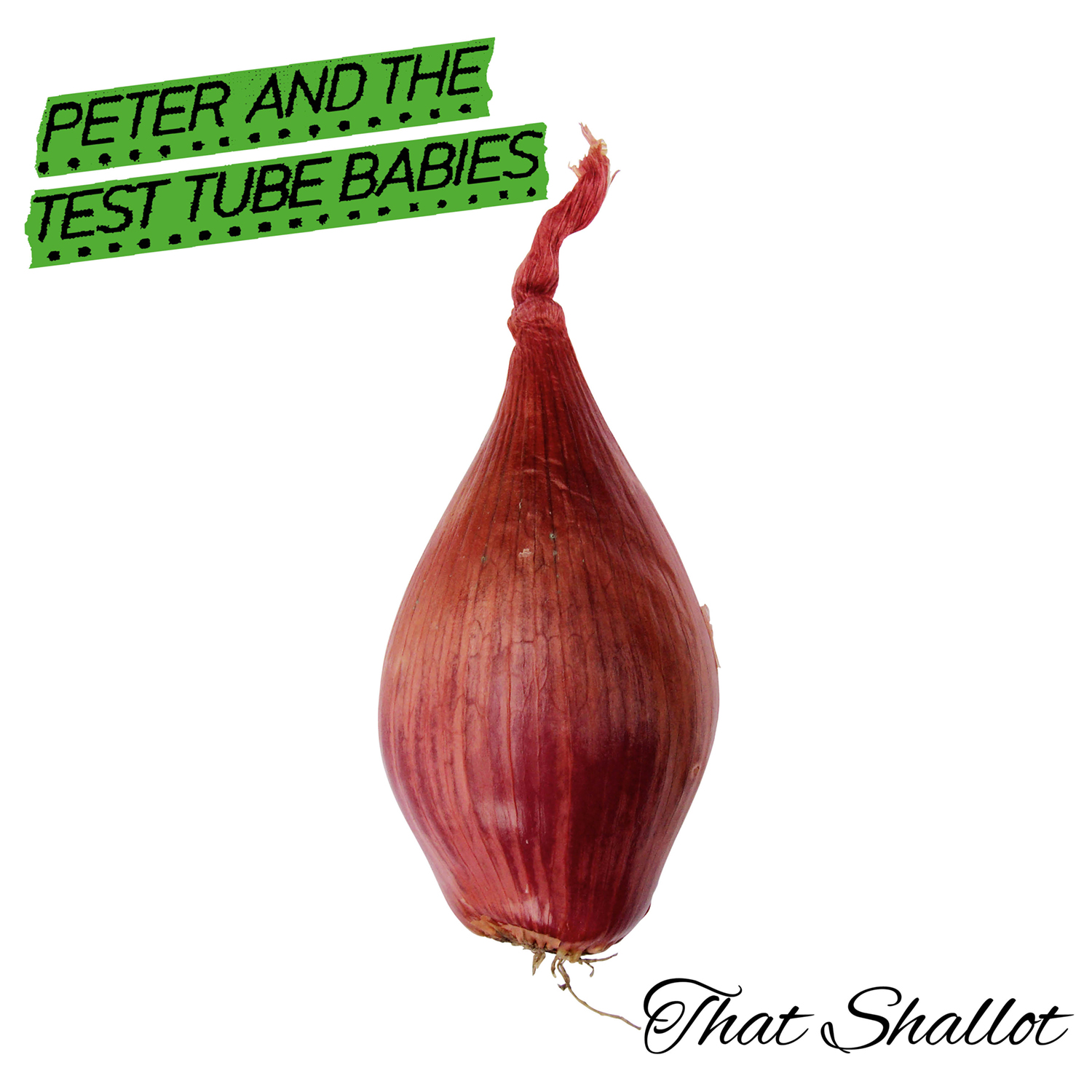 PETER & THE TEST TUBE BABIES – That Shallot