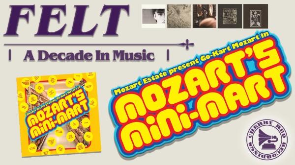 FELT – A Decade In Music Reissues and GO-KART MOZART – Mozart's Mini-Mart – 23 February 2018