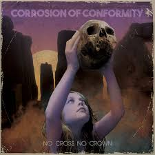CORROSION OF CONFORMITY -NO CROSS NO CROWN