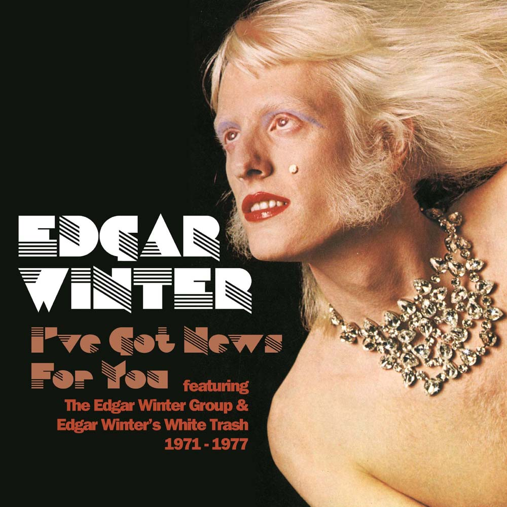 EDGAR WINTER GROUP & WHITE TRASH: I'VE GOT NEWS FOR YOU, FEATURING THE EDGAR WINTER GROUP & EDGAR WINTER'S WHITE TRASH 1971 – 1977, 6CD CLAMSHELL BOXSET