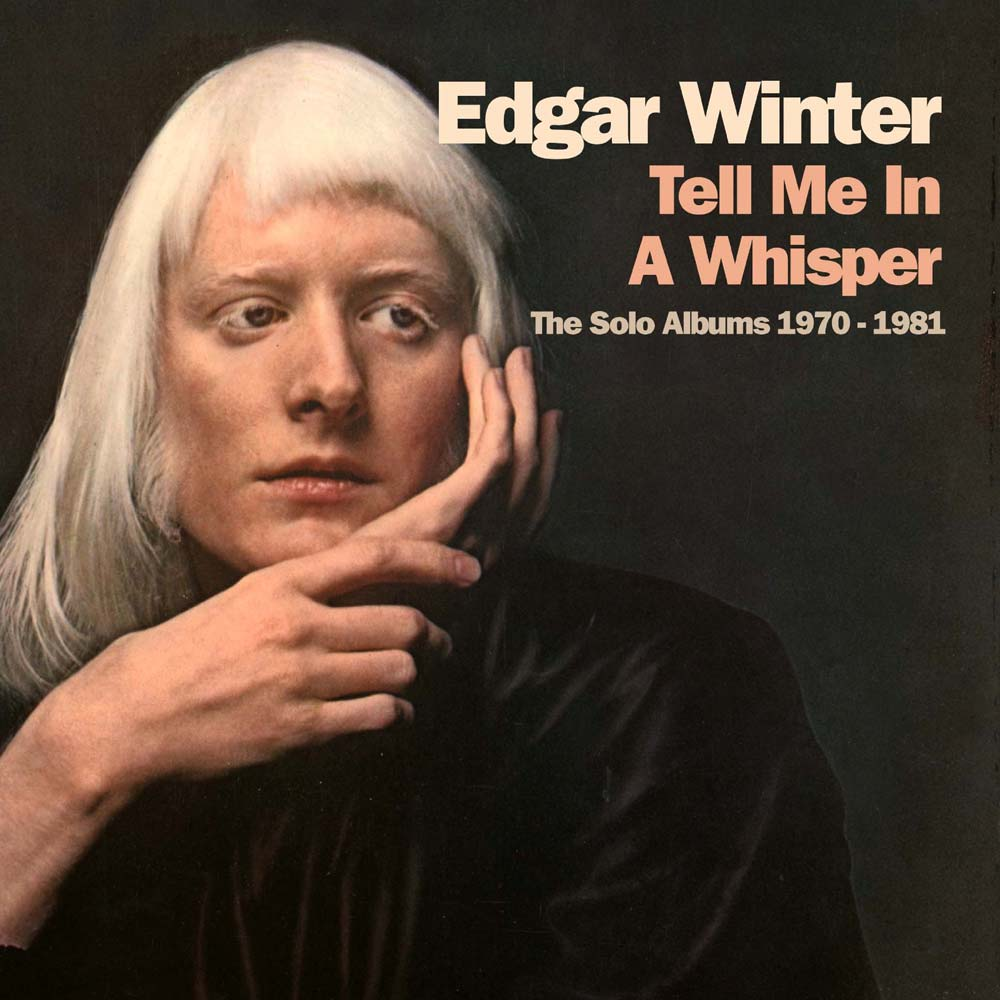 EDGAR WINTER: TELL ME IN A WHISPER, THE SOLO ALBUMS 1970 – 1981