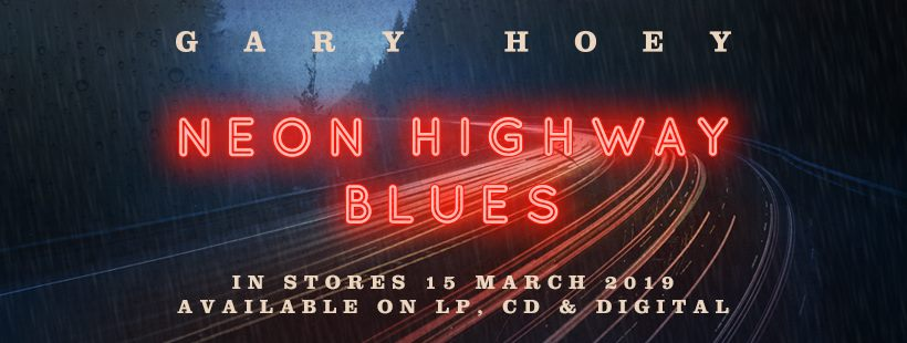 GARY HOEY ANNOUNCES NEW ALBUM  NEON HIGHWAY BLUES OUT MARCH 15TH ON PROVOGUE/MASCOT LABEL GROUP
