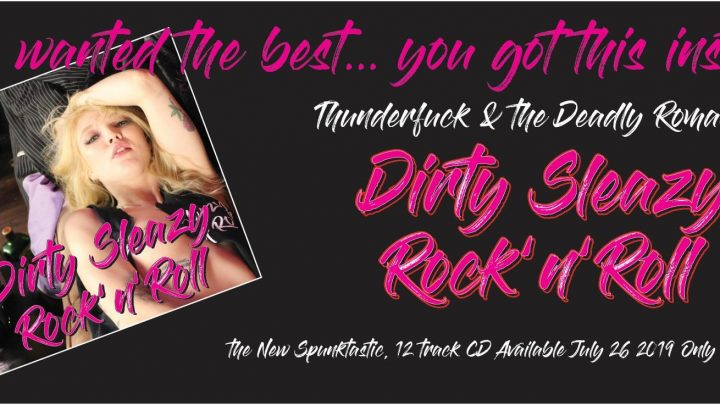 "Thunderfuck And The Deadly Romantics – ""Dirty Sleazy Rock 'N' Roll"""