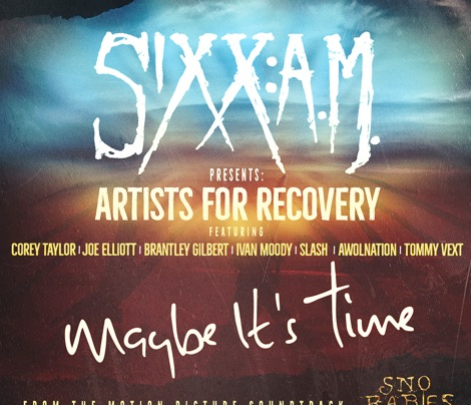 "SIXX:A.M. Presents: Artists For Recovery  ""Maybe It's Time"" (feat. Corey Taylor, Joe Elliott, Brantley Gilbert, Ivan Moody, Slash, AWOLNATION, Tommy Vext)"