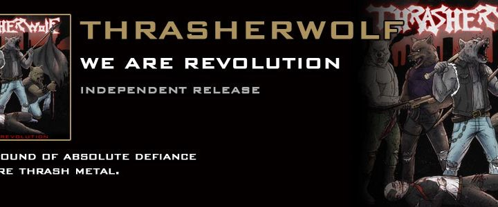 The new force in UK thrash is here! Thrasherwolf to release their debut album We Are Revolution on September 19th!