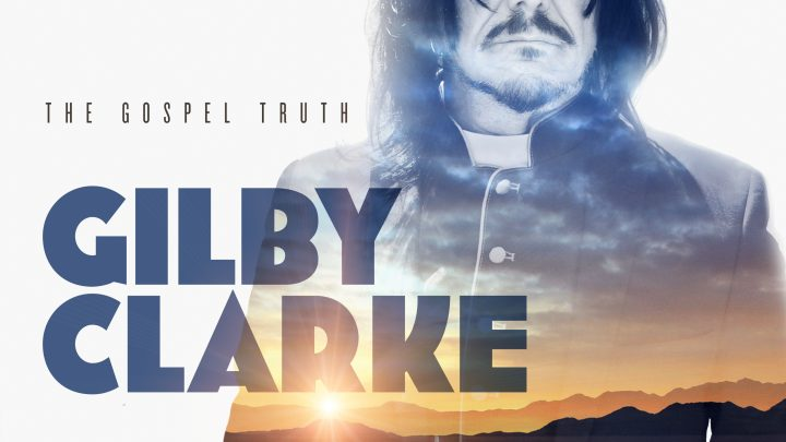 GILBY CLARKE releases new album 'The Gospel Truth' on 23rd April, out via Golden Robot Records.